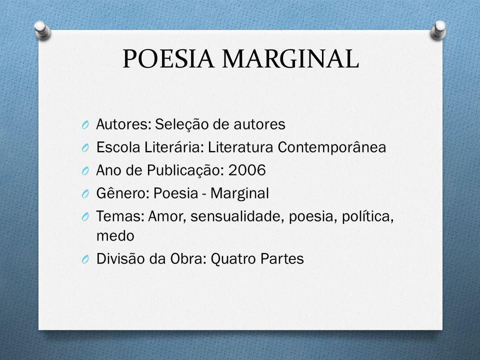 POESIA MARGINAL O Autores: Seleção de autores O Escola Literária: Literatura Contemporânea O Ano de Publicação: 2006 O Gênero: Poesia - Marginal O Tem