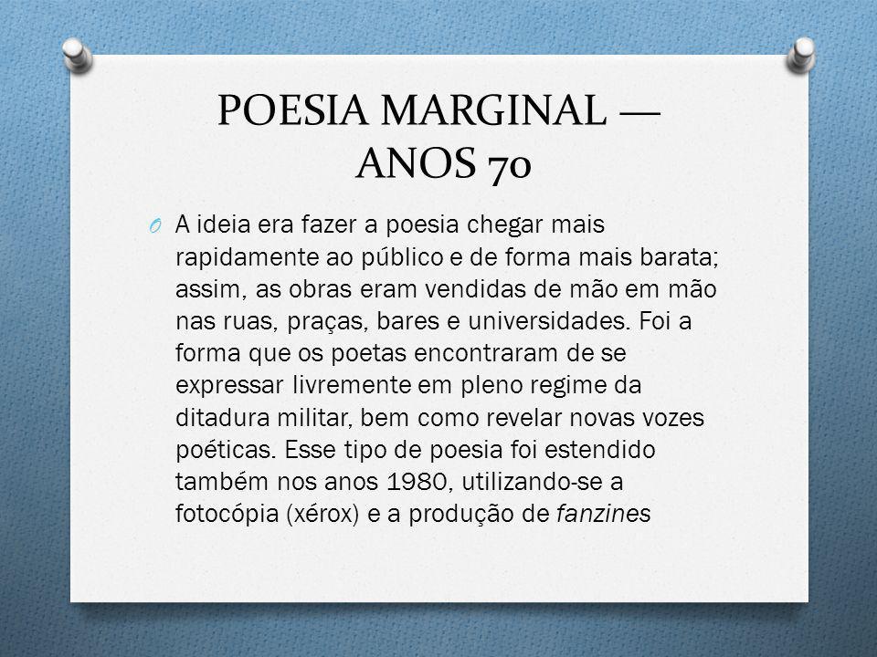 POESIA MARGINAL ANOS 70 O A ideia era fazer a poesia chegar mais rapidamente ao público e de forma mais barata; assim, as obras eram vendidas de mão e
