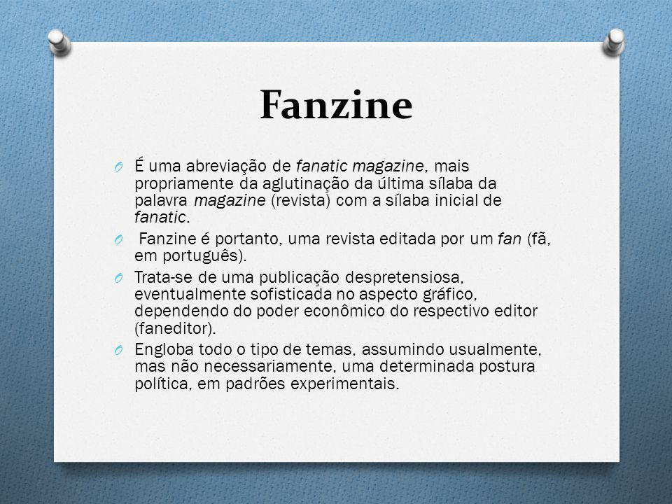 Fanzine O É uma abreviação de fanatic magazine, mais propriamente da aglutinação da última sílaba da palavra magazine (revista) com a sílaba inicial d