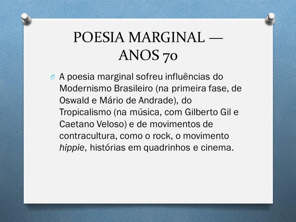 POESIA MARGINAL ANOS 70 O A poesia marginal sofreu influências do Modernismo Brasileiro (na primeira fase, de Oswald e Mário de Andrade), do Tropicali