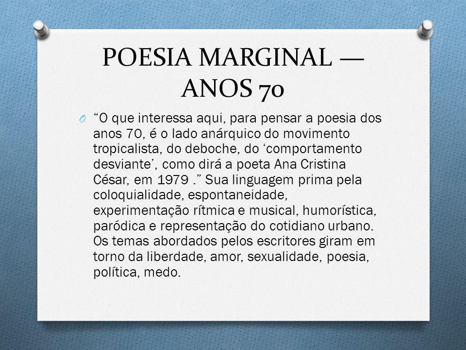 POESIA MARGINAL ANOS 70 O O que interessa aqui, para pensar a poesia dos anos 70, é o lado anárquico do movimento tropicalista, do deboche, do comport