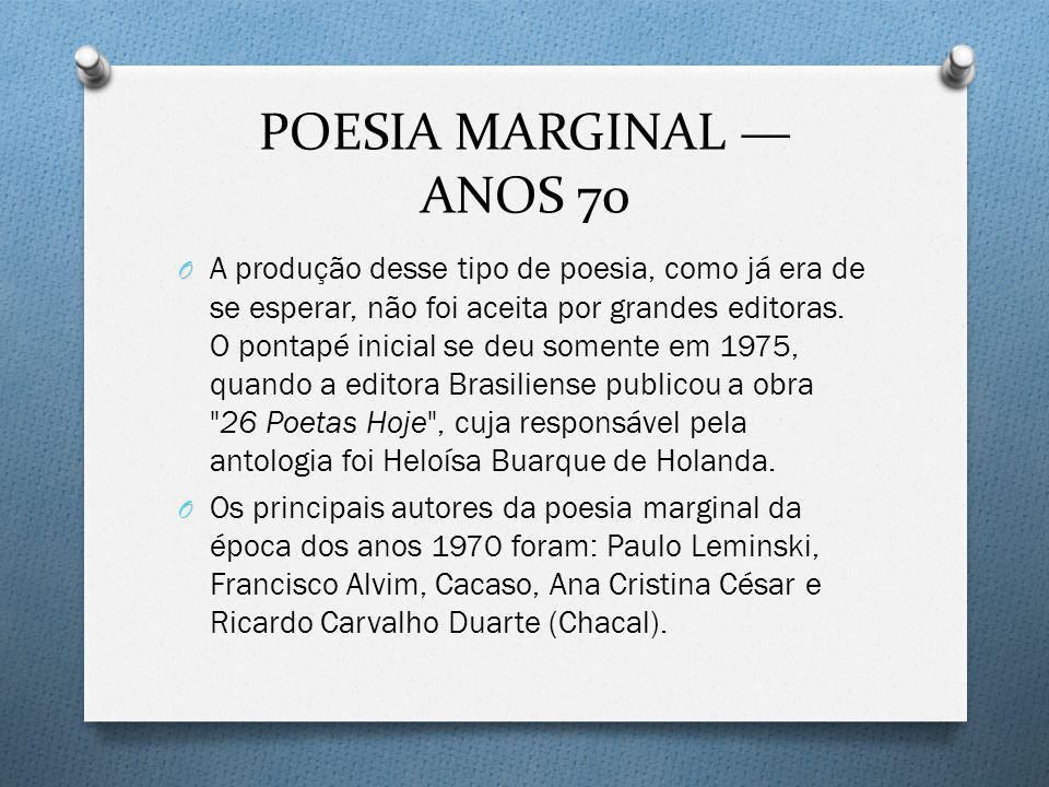 POESIA MARGINAL ANOS 70 O A produção desse tipo de poesia, como já era de se esperar, não foi aceita por grandes editoras. O pontapé inicial se deu so