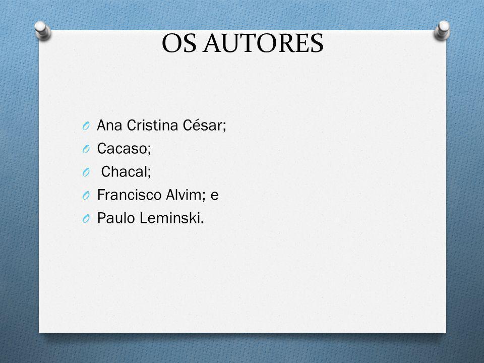 OS AUTORES O Ana Cristina César; O Cacaso; O Chacal; O Francisco Alvim; e O Paulo Leminski.