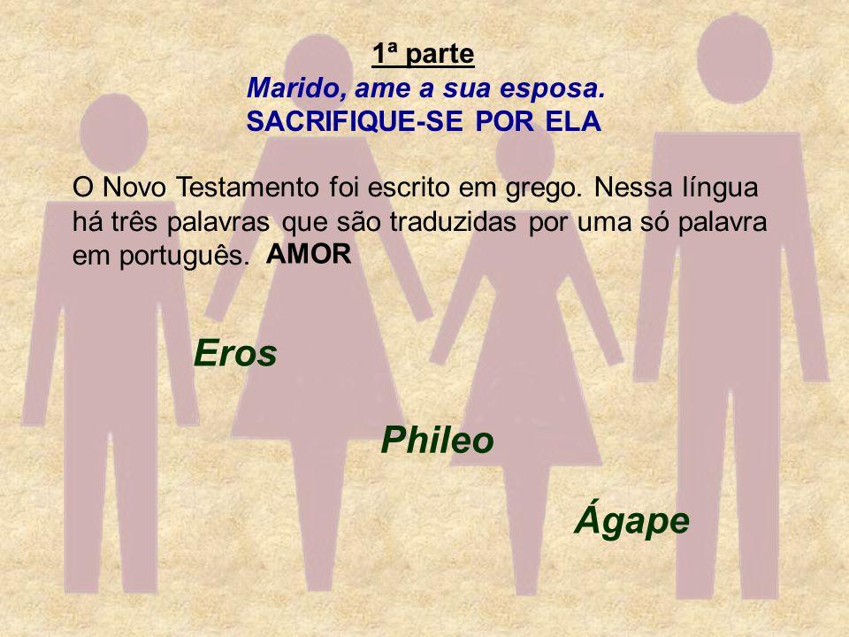 1ª parte Marido, ame a sua esposa. SACRIFIQUE-SE POR ELA O Novo Testamento foi escrito em grego. Nessa língua há três palavras que são traduzidas por