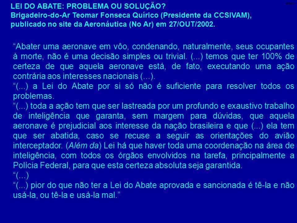 LEI DO ABATE: PROBLEMA OU SOLUÇÃO? Brigadeiro-do-Ar Teomar Fonseca Quírico (Presidente da CCSIVAM), publicado no site da Aeronáutica (No Ar) em 27/OUT