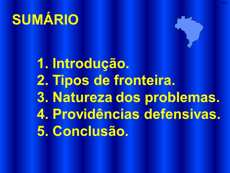 SUMÁRIO mhcc 1. Introdução. 2. Tipos de fronteira. 3. Natureza dos problemas. 4. Providências defensivas. 5. Conclusão.