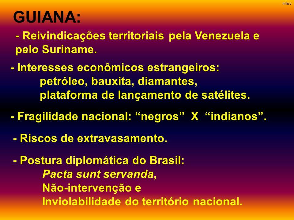 GUIANA: - Interesses econômicos estrangeiros: petróleo, bauxita, diamantes, plataforma de lançamento de satélites. - Fragilidade nacional: negros X in