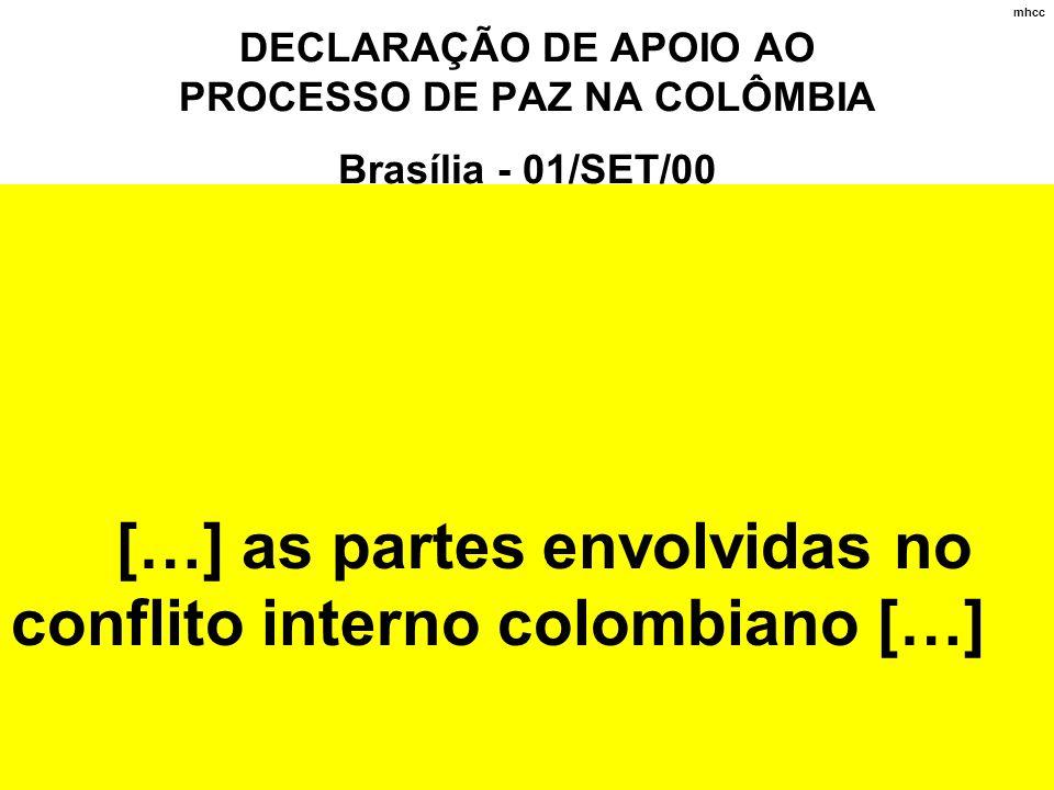 A Reunião de Presidentes da América do Sul, realizada em Brasília, nos dias 31 de agosto e 1º de setembro de 2000, expressa seu decidido apoio aos esf