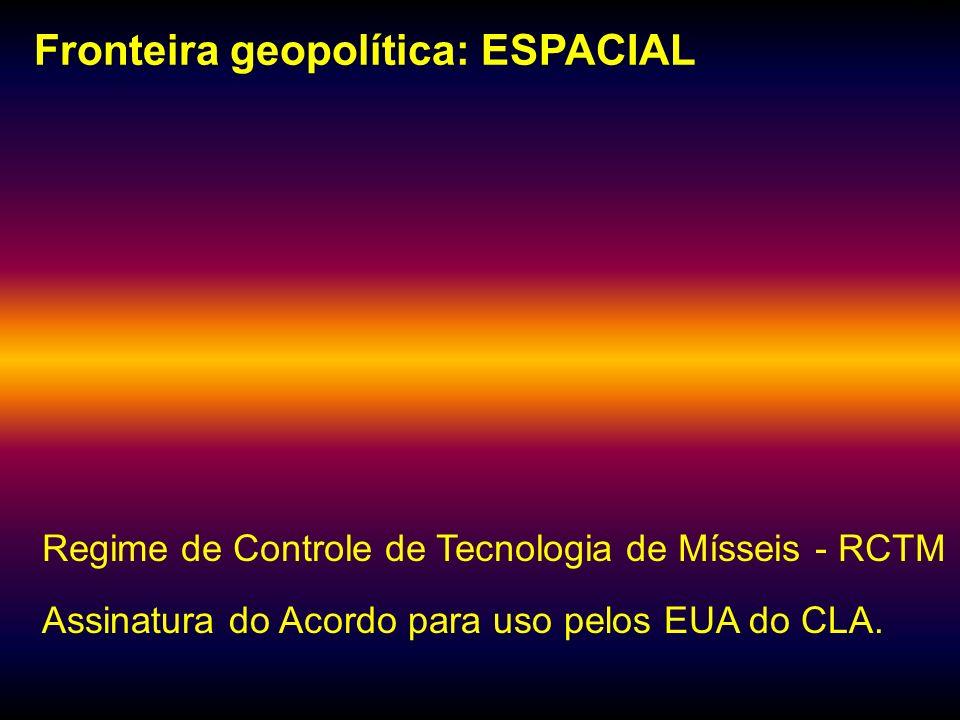 Fronteira geopolítica: ESPACIAL Regime de Controle de Tecnologia de Mísseis - RCTM Assinatura do Acordo para uso pelos EUA do CLA. mhcc