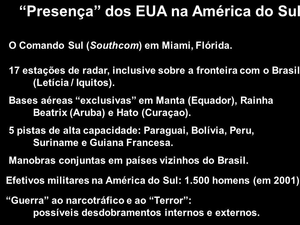 Presença dos EUA na América do Sul O Comando Sul (Southcom) em Miami, Flórida. 17 estações de radar, inclusive sobre a fronteira com o Brasil (Letícia