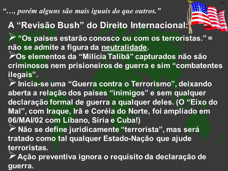 …, porém alguns são mais iguais do que outros. A Revisão Bush do Direito Internacional: Os países estarão conosco ou com os terroristas. = não se admi
