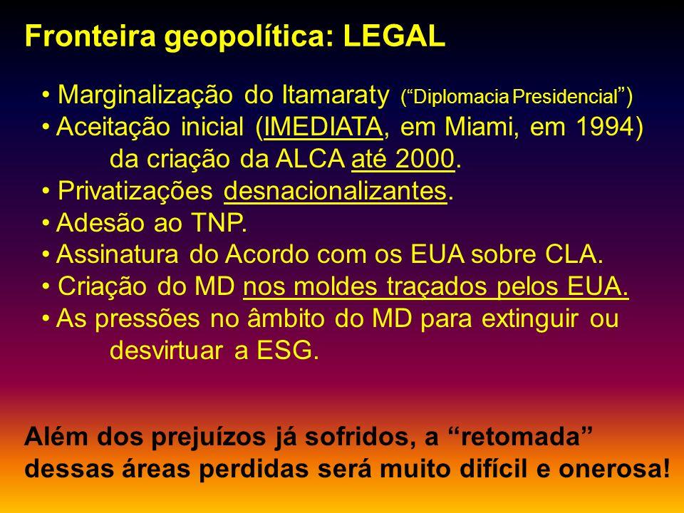 mhcc Fronteira geopolítica: LEGAL Marginalização do Itamaraty (Diplomacia Presidencial ) Aceitação inicial (IMEDIATA, em Miami, em 1994) da criação da