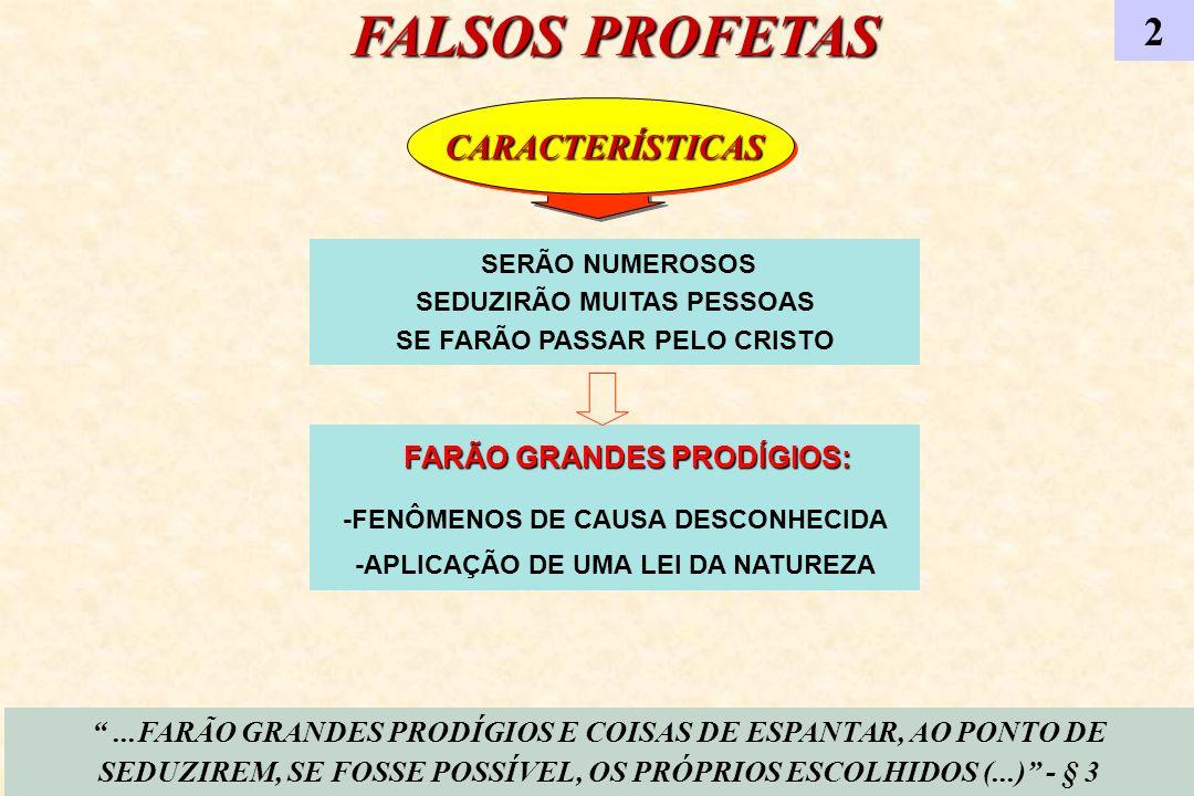 FALSOS PROFETAS 2 CARACTERÍSTICAS SERÃO NUMEROSOS SEDUZIRÃO MUITAS PESSOAS SE FARÃO PASSAR PELO CRISTO FARÃO GRANDES PRODÍGIOS: FARÃO GRANDES PRODÍGIO