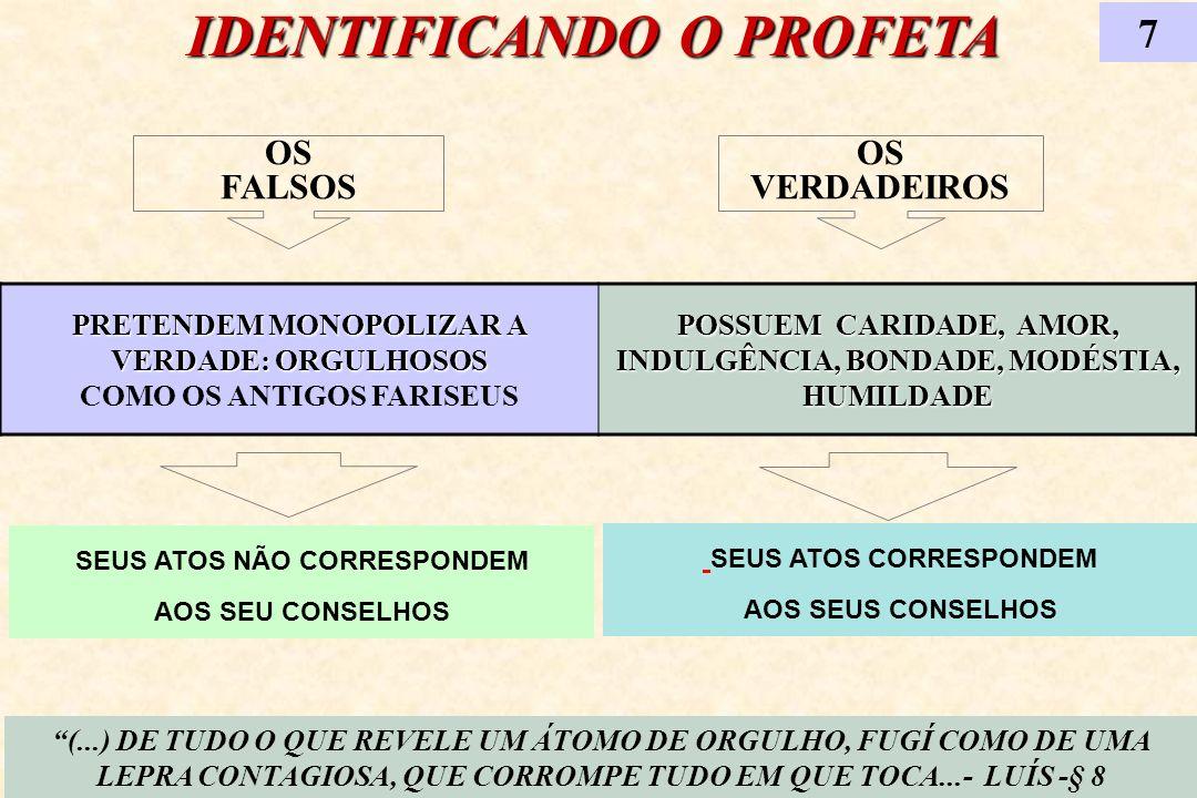 IDENTIFICANDO O PROFETA 7 (...) DE TUDO O QUE REVELE UM ÁTOMO DE ORGULHO, FUGÍ COMO DE UMA LEPRA CONTAGIOSA, QUE CORROMPE TUDO EM QUE TOCA...- LUÍS -§