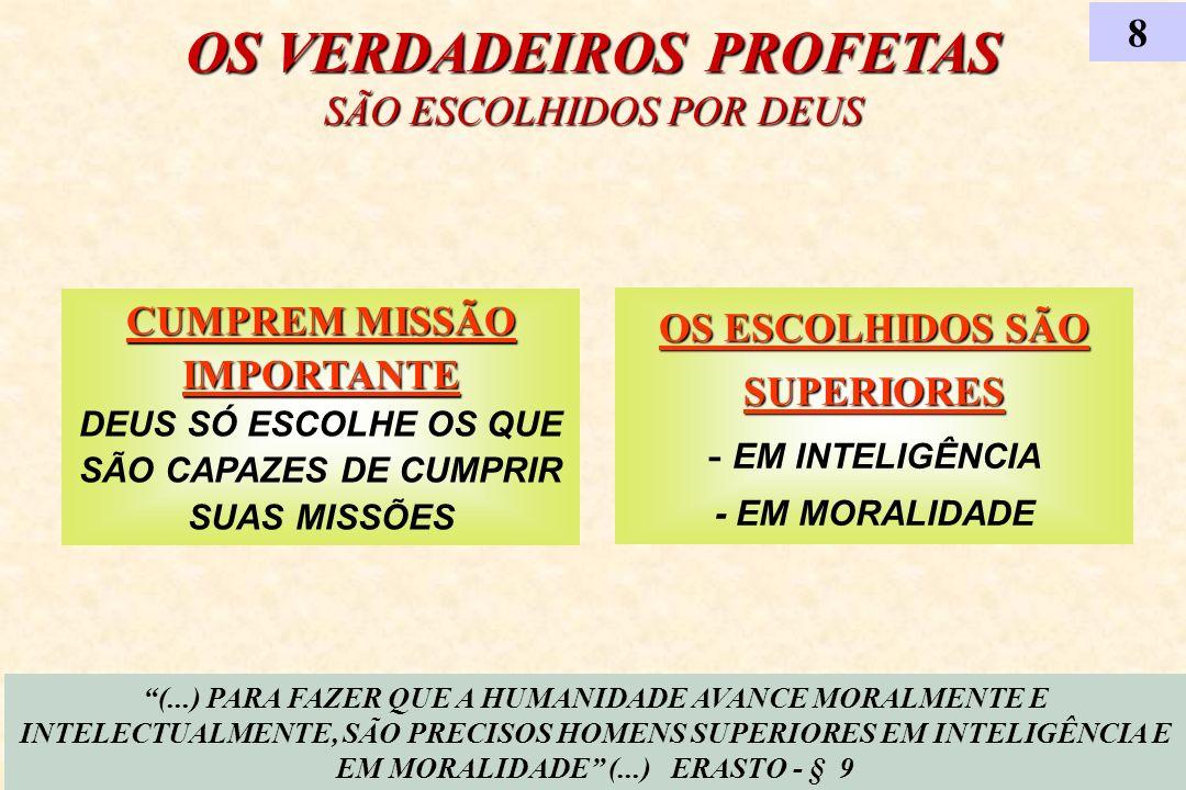OS VERDADEIROS PROFETAS SÃO ESCOLHIDOS POR DEUS 8 (...) PARA FAZER QUE A HUMANIDADE AVANCE MORALMENTE E INTELECTUALMENTE, SÃO PRECISOS HOMENS SUPERIOR