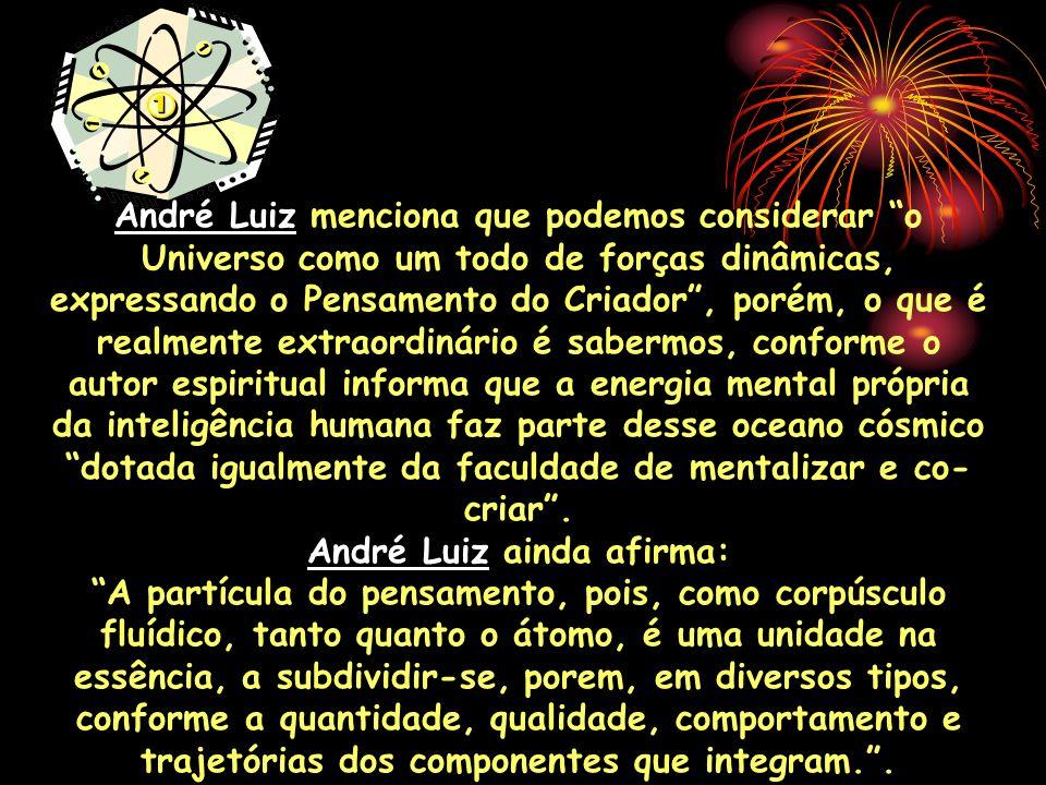 André Luiz menciona que podemos considerar o Universo como um todo de forças dinâmicas, expressando o Pensamento do Criador, porém, o que é realmente