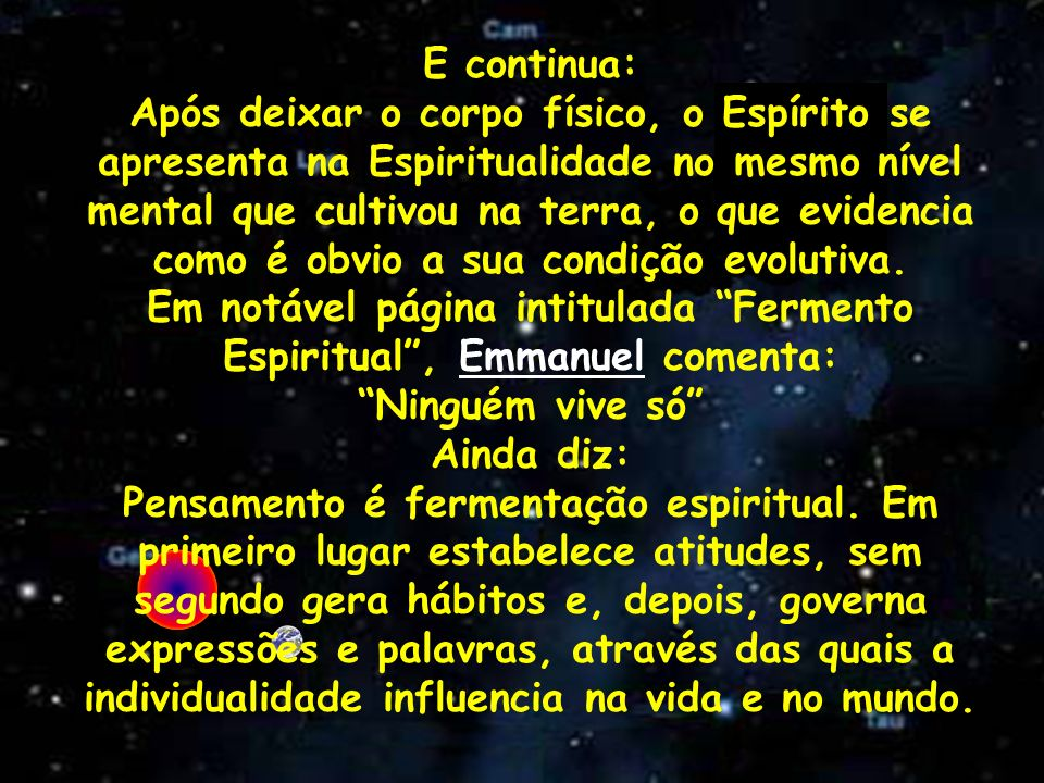 E continua: Após deixar o corpo físico, o Espírito se apresenta na Espiritualidade no mesmo nível mental que cultivou na terra, o que evidencia como é