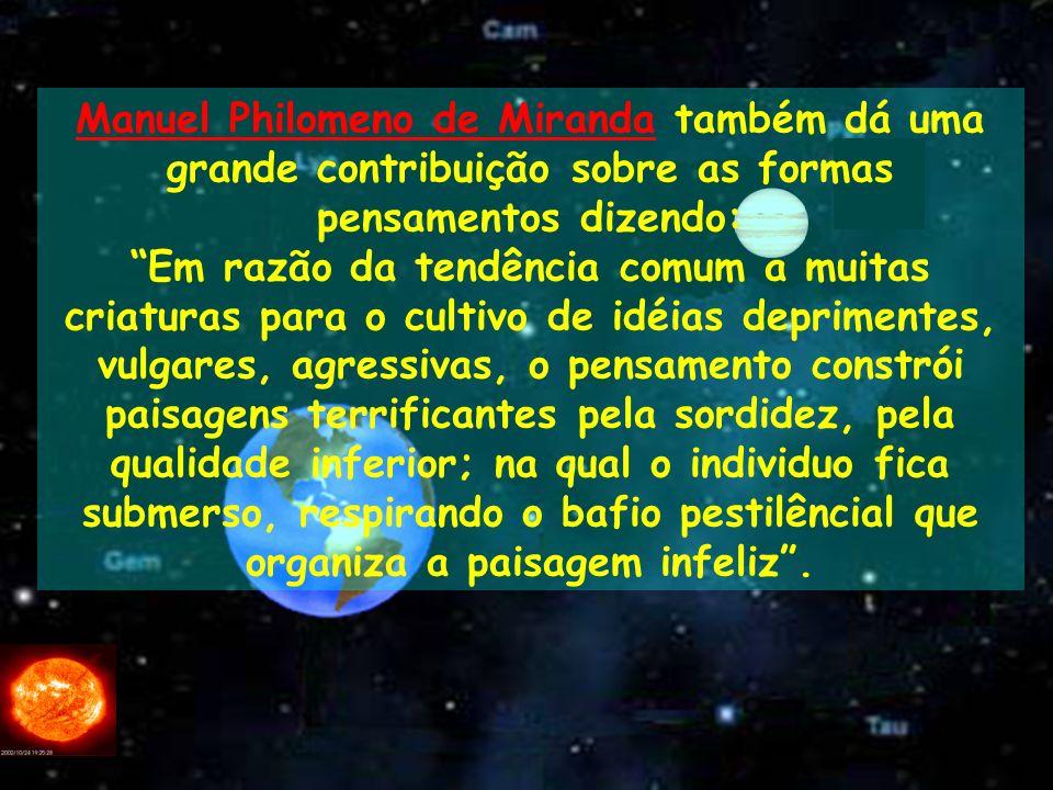 Manuel Philomeno de Miranda também dá uma grande contribuição sobre as formas pensamentos dizendo: Em razão da tendência comum a muitas criaturas para