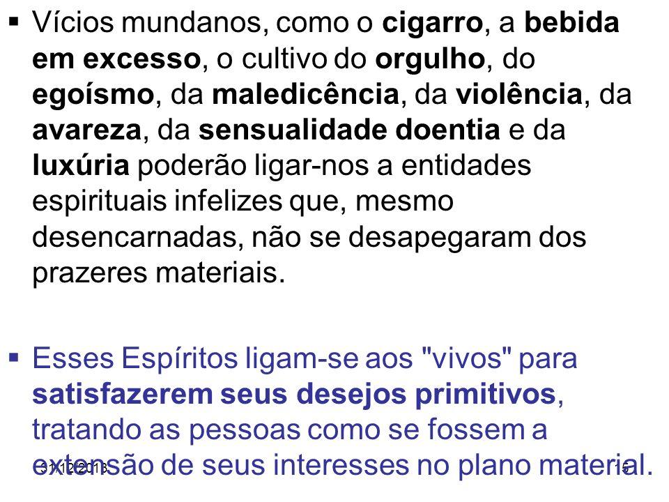 31/12/201315 Vícios mundanos, como o cigarro, a bebida em excesso, o cultivo do orgulho, do egoísmo, da maledicência, da violência, da avareza, da sen