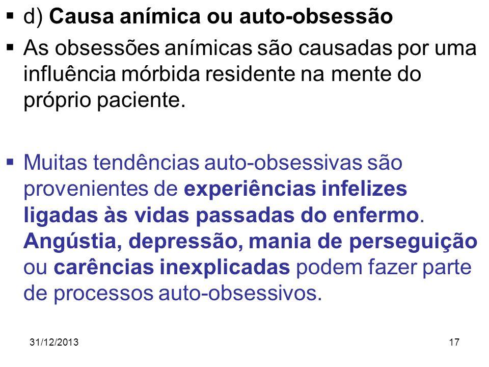 31/12/201317 d) Causa anímica ou auto-obsessão As obsessões anímicas são causadas por uma influência mórbida residente na mente do próprio paciente. M