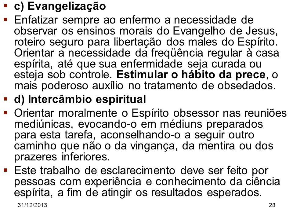 31/12/201328 c) Evangelização Enfatizar sempre ao enfermo a necessidade de observar os ensinos morais do Evangelho de Jesus, roteiro seguro para liber