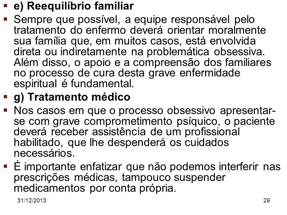 31/12/201329 e) Reequilíbrio familiar Sempre que possível, a equipe responsável pelo tratamento do enfermo deverá orientar moralmente sua família que,