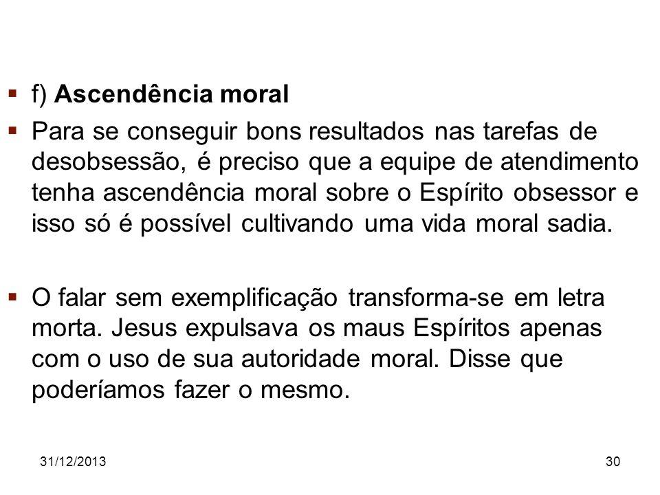 31/12/201330 f) Ascendência moral Para se conseguir bons resultados nas tarefas de desobsessão, é preciso que a equipe de atendimento tenha ascendênci
