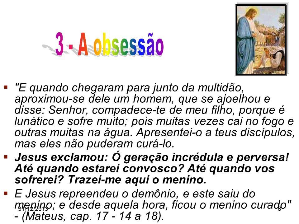 31/12/201327 A obsessão, como todas as enfermidades, pode ser curada através de tratamentos especializados.