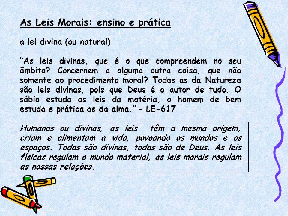 As Leis Morais: ensino e prática a lei divina (ou natural) As leis divinas, que é o que compreendem no seu âmbito? Concernem a alguma outra coisa, que