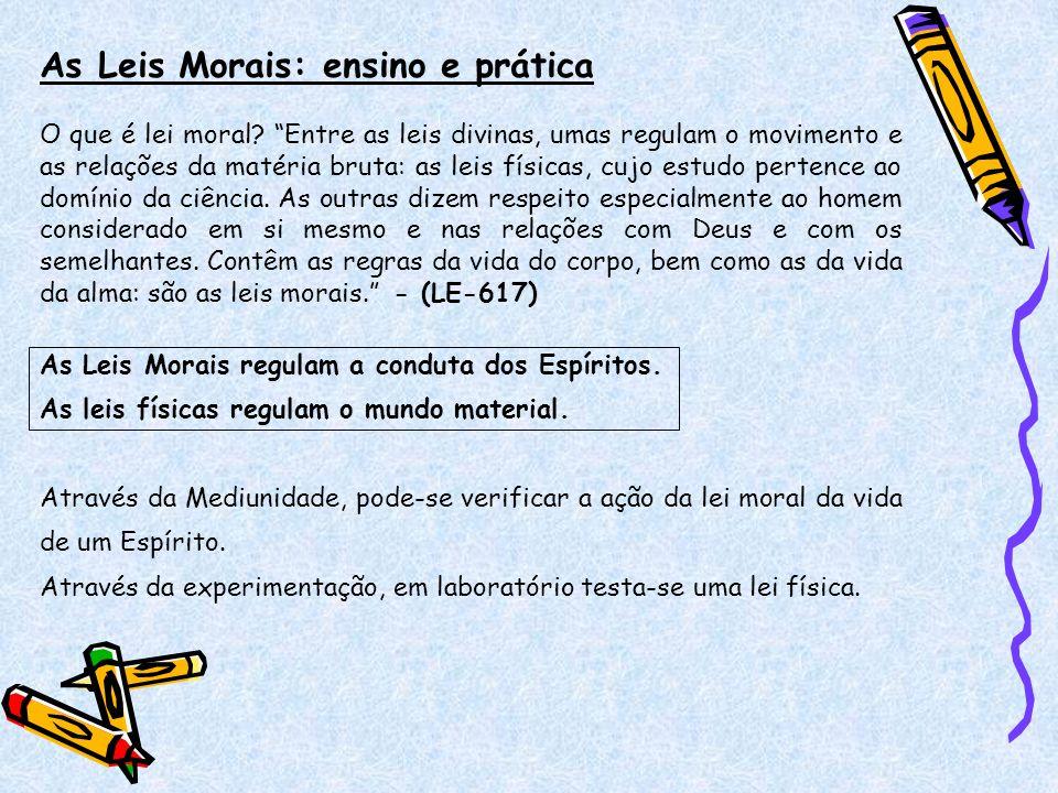 As Leis Morais: ensino e prática Ao Espiritismo cabe estudar as Leis Morais.