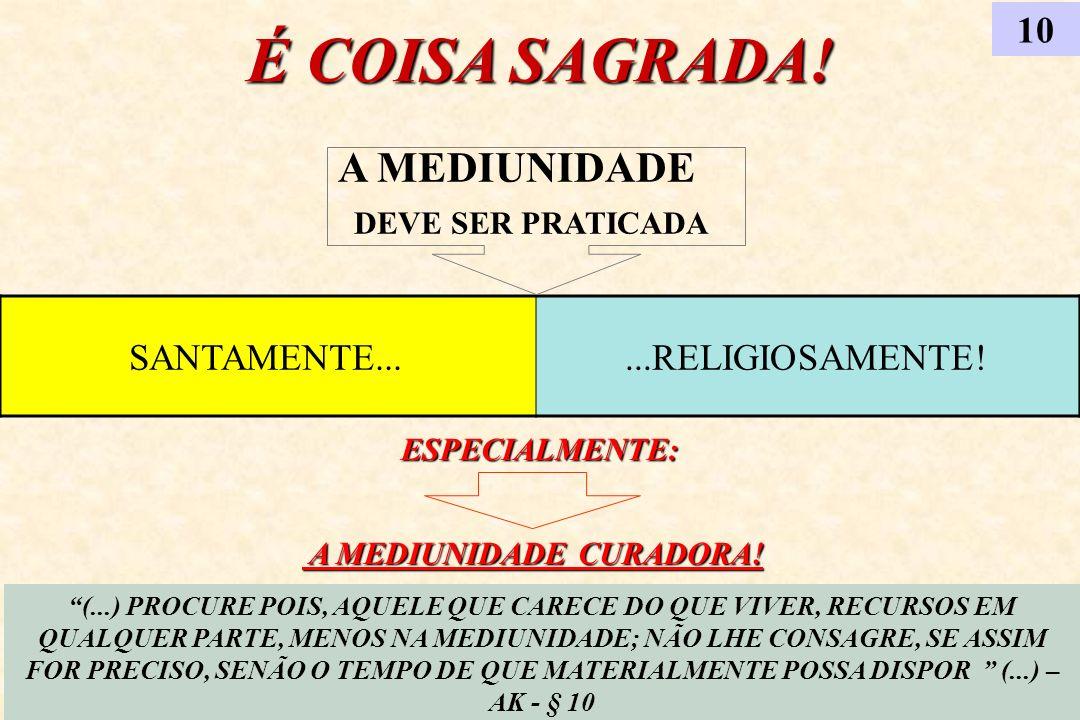 É COISA SAGRADA! 10 (...) PROCURE POIS, AQUELE QUE CARECE DO QUE VIVER, RECURSOS EM QUALQUER PARTE, MENOS NA MEDIUNIDADE; NÃO LHE CONSAGRE, SE ASSIM F