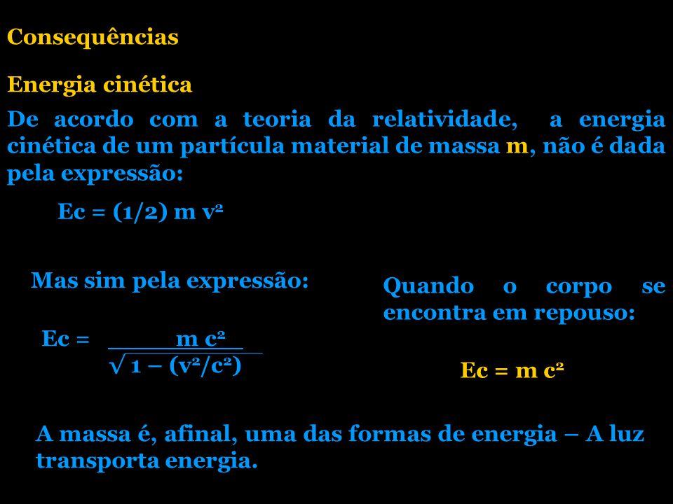 De acordo com a teoria da relatividade, a energia cinética de um partícula material de massa m, não é dada pela expressão: Ec = (1/2) m v 2 Mas sim pe