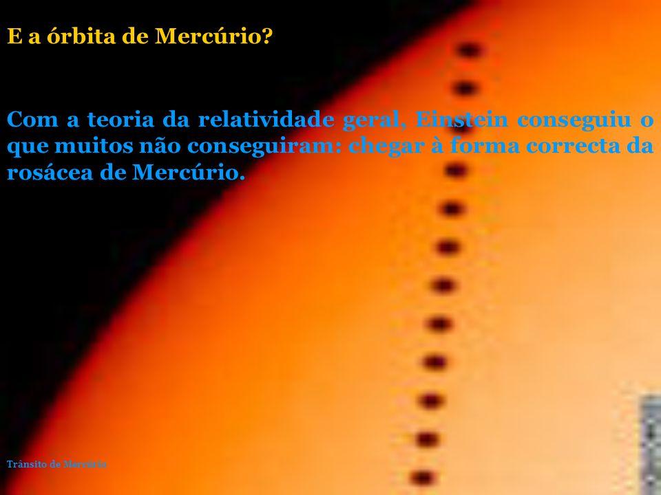 Com a teoria da relatividade geral, Einstein conseguiu o que muitos não conseguiram: chegar à forma correcta da rosácea de Mercúrio. E a órbita de Mer