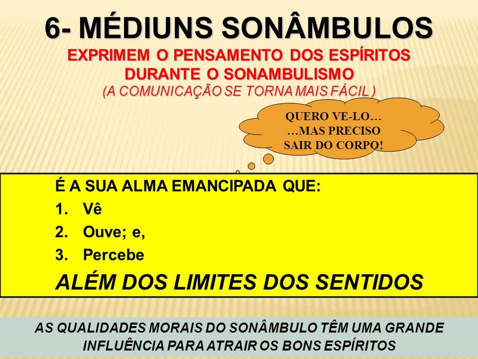 6- MÉDIUNS SONÂMBULOS EXPRIMEM O PENSAMENTO DOS ESPÍRITOS DURANTE O SONAMBULISMO (A COMUNICAÇÃO SE TORNA MAIS FÁCIL ) AS QUALIDADES MORAIS DO SONÂMBUL