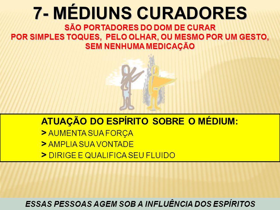 7- MÉDIUNS CURADORES SÃO PORTADORES DO DOM DE CURAR POR SIMPLES TOQUES, PELO OLHAR, OU MESMO POR UM GESTO, SEM NENHUMA MEDICAÇÃO ESSAS PESSOAS AGEM SO