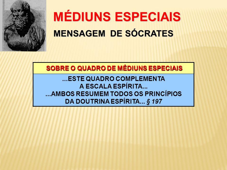 MÉDIUNS ESPECIAIS MENSAGEM DE SÓCRATES MÉDIUNS ESPECIAIS MENSAGEM DE SÓCRATES SOBRE O QUADRO DE MÉDIUNS ESPECIAIS SOBRE O QUADRO DE MÉDIUNS ESPECIAIS.