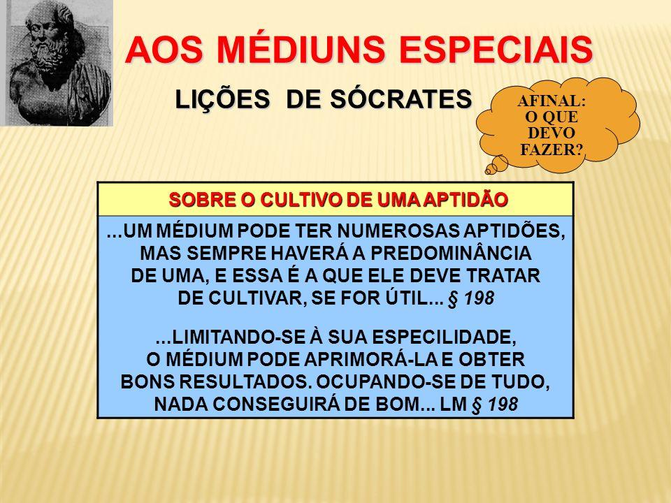 AOS MÉDIUNS ESPECIAIS LIÇÕES DE SÓCRATES AOS MÉDIUNS ESPECIAIS LIÇÕES DE SÓCRATES SOBRE O CULTIVO DE UMA APTIDÃO SOBRE O CULTIVO DE UMA APTIDÃO...UM M