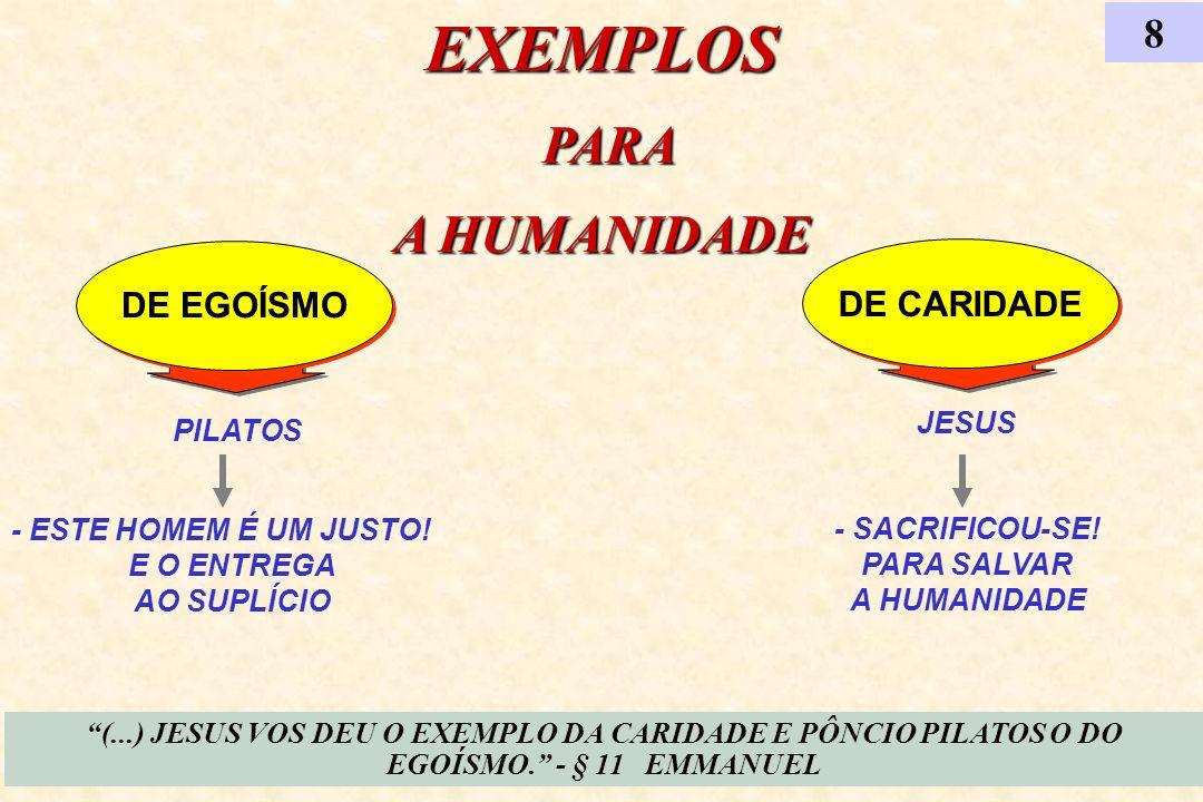 DE CARIDADE PILATOS DE EGOÍSMO EXEMPLOS PARA PARA A HUMANIDADE 8 - ESTE HOMEM É UM JUSTO! E O ENTREGA AO SUPLÍCIO JESUS (...) JESUS VOS DEU O EXEMPLO
