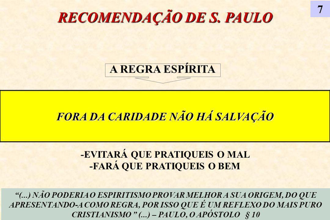 RECOMENDAÇÃO DE S. PAULO 7 (...) NÃO PODERIA O ESPIRITISMO PROVAR MELHOR A SUA ORIGEM, DO QUE APRESENTANDO-A COMO REGRA, POR ISSO QUE É UM REFLEXO DO