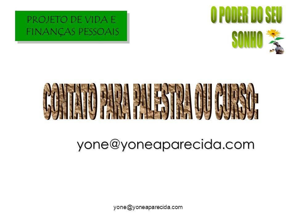 PROJETO DE VIDA E FINANÇAS PESSOAIS yone@yoneaparecida.com yone@yoneaparecida.com