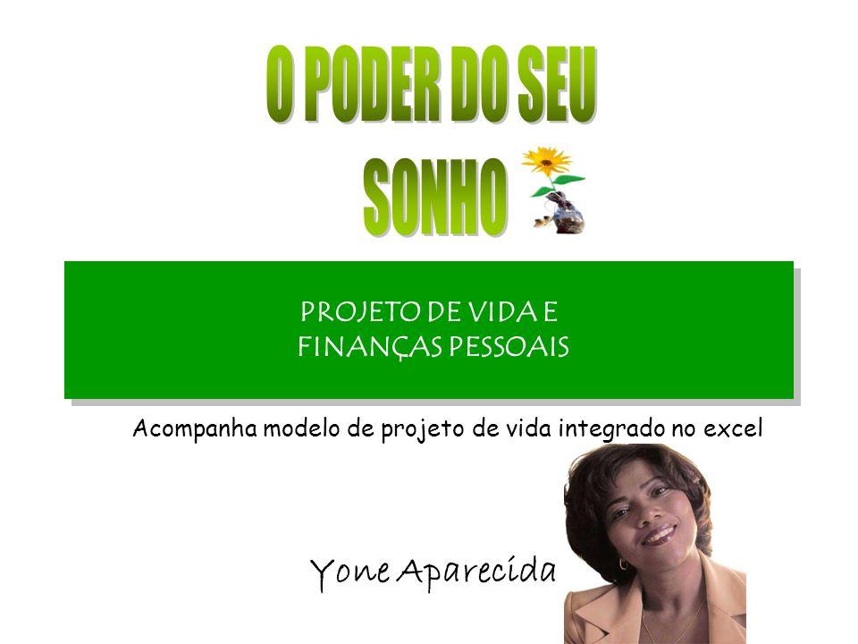 PROJETO DE VIDA E FINANÇAS PESSOAIS Yone Aparecida Acompanha modelo de projeto de vida integrado no excel