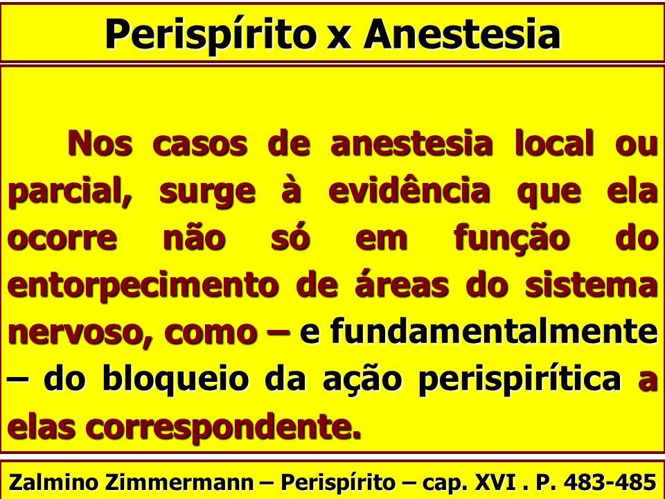Nos casos de anestesia local ou parcial, surge à evidência que ela ocorre não só em função do entorpecimento de áreas do sistema nervoso, como – e fun