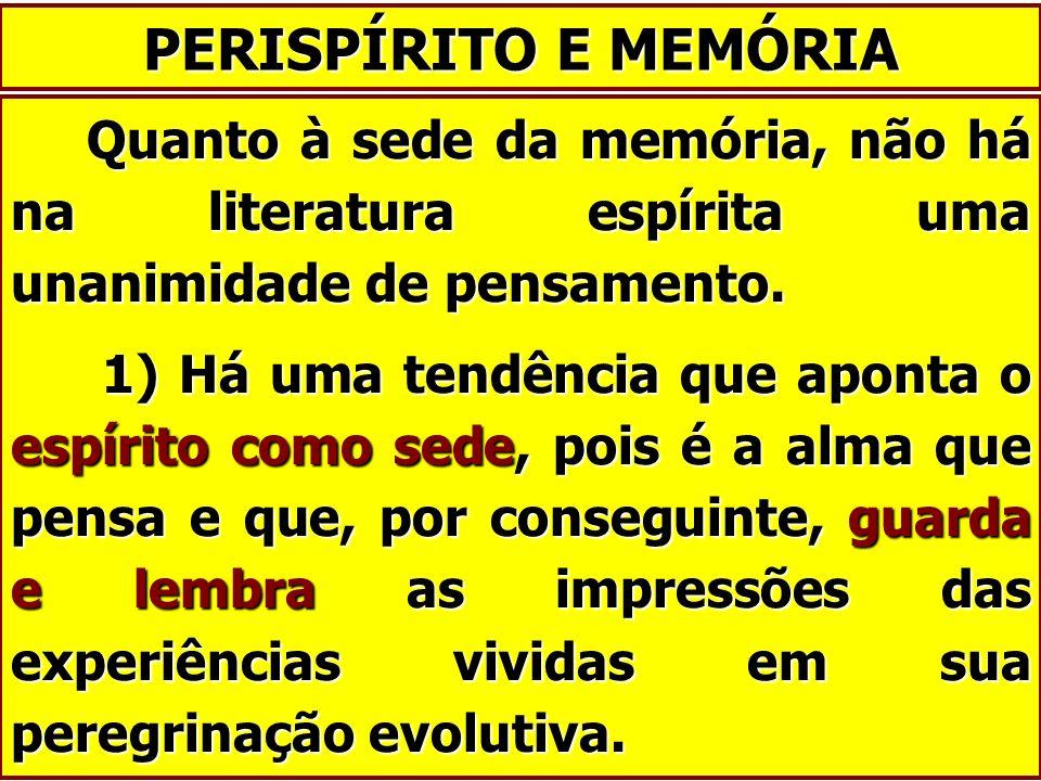 Quanto à sede da memória, não há na literatura espírita uma unanimidade de pensamento. Quanto à sede da memória, não há na literatura espírita uma una