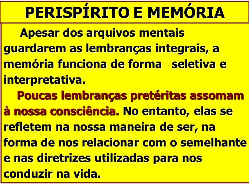 Apesar dos arquivos mentais guardarem as lembranças integrais, a memória funciona de forma seletiva e interpretativa. Poucas lembranças pretéritas ass