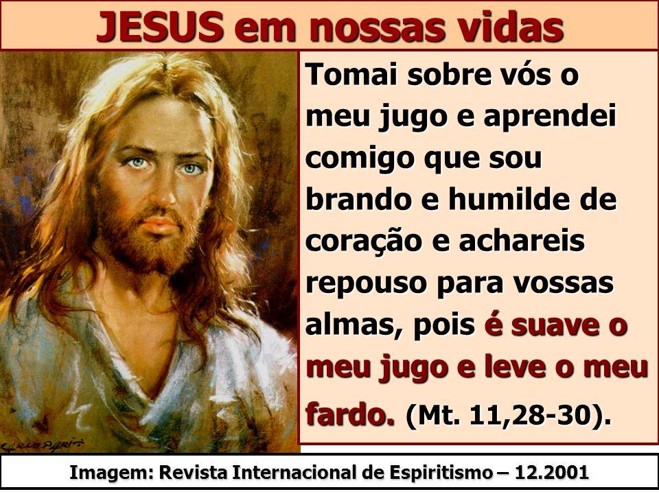 JESUS em nossas vidas Tomai sobre vós o meu jugo e aprendei comigo que sou brando e humilde de coração e achareis repouso para vossas almas, pois é su