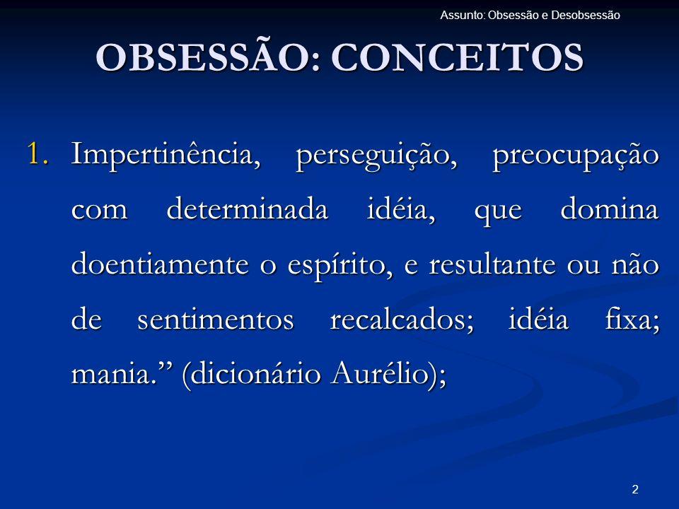 3 Assunto: Obsessão e Desobsessão 2.Domínio que alguns espíritos logram adquirir sobre certas pessoas.
