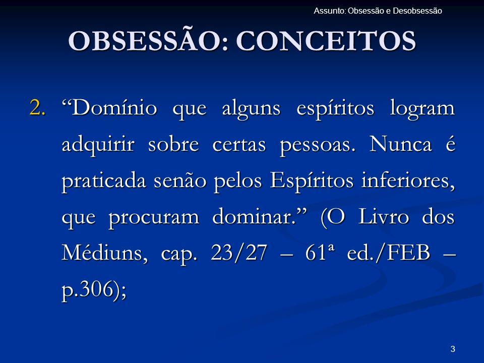 4 Assunto: Obsessão e Desobsessão 3.É a ação persistente que um Espírito mau exerce sobre um indivíduo.
