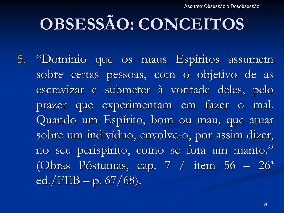 7 Assunto: Obsessão e Desobsessão OBSESSÃO: CARACTERÍSTICAS Nunca é praticada senão pelos Espíritos inferiores, que procuram dominar.