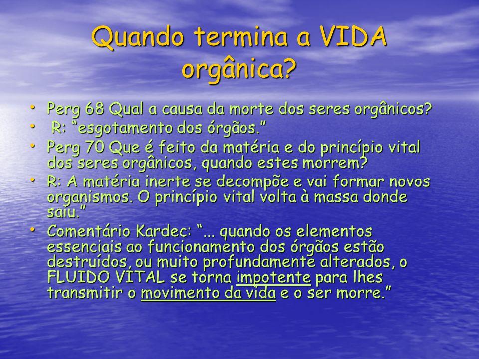 Quando termina a VIDA orgânica? Perg 68 Qual a causa da morte dos seres orgânicos? Perg 68 Qual a causa da morte dos seres orgânicos? R: esgotamento d