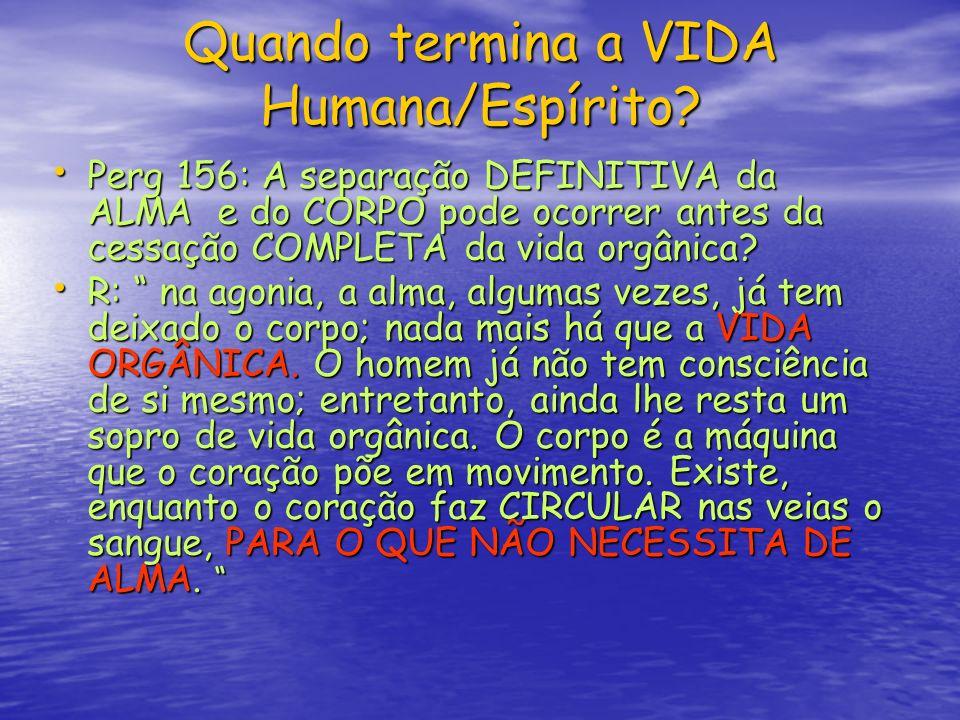Quando termina a VIDA Humana/Espírito? Perg 156: A separação DEFINITIVA da ALMA e do CORPO pode ocorrer antes da cessação COMPLETA da vida orgânica? P